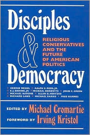 Disciples and Democracy: Religious Conservatives and the Future of American Politics  by  Michael Cromartie