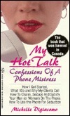 My Hot Talk: Confessions of a Phone Mistress  by  Michelle Digiacomo