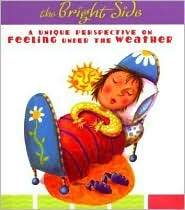 The Bright Side: A Unique Perspective On Feeling Under The Weather (Daymaker Greeting Books) Rebecca Germany