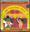 The Vegetable Show Laurene Krasny Brown