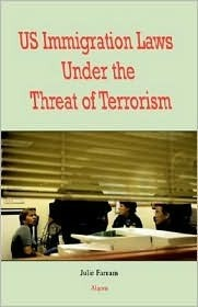 U.S. Immigration Laws Under the Threat of Terrorism  by  Julie Farnam