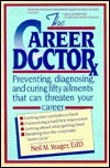 The Career Doctor: Preventing, Diagnosing, and Curing Fifty Ailments That Can Threaten Your Career Neil M. Yeager