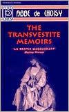 The Transvestite Memoirs & the Story of the: Marquise-Marquis de Banneville Abbé de Choisy