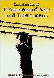 Encyclopedia of Prisoners of War and Internment Jonathan F. Vance