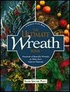 The Ultimate Wreath Book: Hundreds of Beautiful Wreaths to Make from Natural Materials Ellen Spector Platt