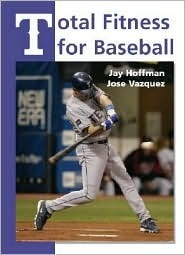 Total Fitness for Baseball  by  Jay R. Hoffman