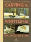 Carving & Whittling: The Swedish Style  by  Gert Ljungberg
