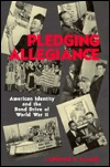 Pledging Allegiance: American Identity and the Bond Drive of World War II  by  Samuel Lawrence