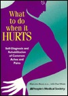 What to Do When It Hurts: Self-Diagnosis and Rehabilitation of Common Aches and Pains Malcolm T.F. Read