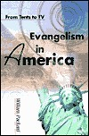 Evangelism in America: From Tents to TV  by  William Packard
