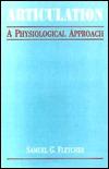 Articulation: A Physiological Approach Samuel Glen Fletcher