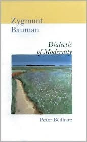 Zygmunt Bauman: Dialectic of Modernity  by  Peter Beilharz