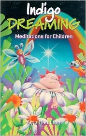 Indigo Dreaming: Meditations for Children  by  Amy Hamilton