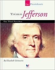Thomas Jefferson: Our Third President  by  Elizabeth Sirimarco