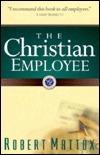 The Christian Employee  by  Robert Mattox