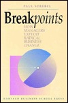 Breakpoints: How Managers Exploit Radical Change  by  Paul Strebel