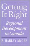 Getting It Right: Regional Development in Canada  by  Harley McGee