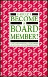 Should I Become a Board Member?: A Guide for People Thinking of Joining a Nonprofit Board  by  Dorian Dodson