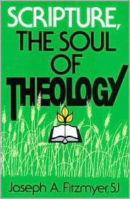 Scripture, the Soul of Theology  by  Joseph A. Fitzmyer