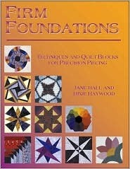 Firm Foundations: Techniques and Quilt Blocks for Precision Jane Hall