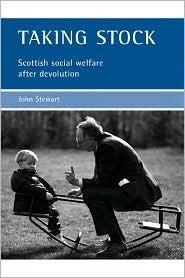 Taking Stock: Scottish Social Welfare after Devolution  by  John David Stewart
