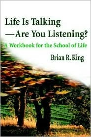 Life is Talking--Are You Listening?: A Workbook for the School of Life  by  Brian  King