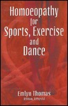 Homoeopathy for Sports, Exercise, and Dance  by  Emlyn Thomas