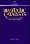 Bimetallic Catalysts : Discoveries, Concepts, and Applications: Discoveries, Concepts and Application John Henry Sinfelt