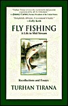 Fly Fishing: A Life in Mid-Stream :   Recollections and Essays Turhan Tirana