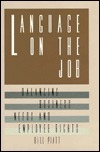 Language on the Job: Balancing Business Needs and Employee Rights  by  Bill Piatt