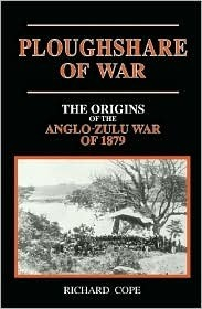The Ploughshare of War: The Origins of the Anglo-Zulu War of 1879  by  Richard L. Cope