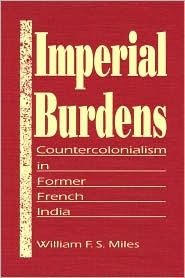 Imperial Burdens: Countercolonialism in Former French India William F.S. Miles