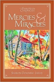 Mercies and Miracles (The Fairhaven Chronicles, #2)  by  Sharon Downing Jarvis