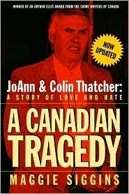 A Canadian Tragedy (Revised): JoAnn and Colin Thatcher: A Story of Love and Hate Maggie Siggins