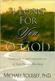 I Long for You, O God: Finding Rest and Contentment in Your Private Worship Michael Youssef