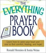 The Everything Prayer Book: Learn How to Open Your Heart and Soul to Find Comfort, Healing, and Hope Ronald Hennies