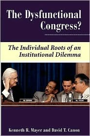 The Dysfunctional Congress?: The Individual Roots Of An Institutional Dilemma  by  Kenneth R. Mayer