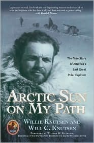 Arctic Sun on My Path: The True Story of Americas Last Great Polar Explorer  by  Willie Knutsen