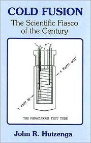 Cold Fusion: The Scientific Fiasco Of The Century  by  John R. Huizenga