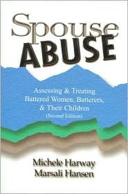 Spouse Abuse: Assessing & Treating Battered Women, Batterers, & Their Children Michele Harway