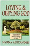 A Womans Workshop on Loving and Obeying God (Womans workshop series)  by  Myrna Alexander