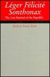 Leger Felicite Sonthonax: The Lost Sentinel of the Republic  by  Robert Stein