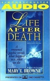 Life After Death a Renowned Psychic Reveals What Happens to Us When We Die  by  Mary T. Browne