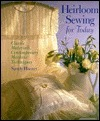 Heirloom Sewing for Today: Classic Materials, Contemporary Machine Techniques  by  Sandy Hunter
