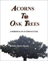 Acorns to Oak Trees Michael Kevin Ingram