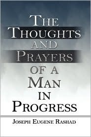 The Thoughts and Prayers of a Man in Progress Joseph Eugene Rashad Peterson