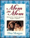 Mom to Mom: Moving from Unspoken Questions to Quiet Confidence  by  Elisa Morgan