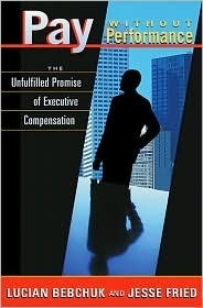 Pay Without Performance: The Unfulfilled Promise of Executive Compensation the Unfulfilled Promise of Executive Compensation Lucian Bebchuk