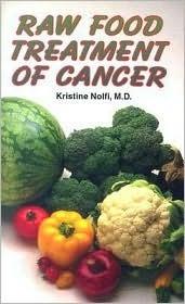 Raw Food Treatment of Cancer  by  Kristine Nolfi