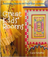 Great Kids Rooms: Decorating Ideas for All Their Years at Home Carol Scheffler